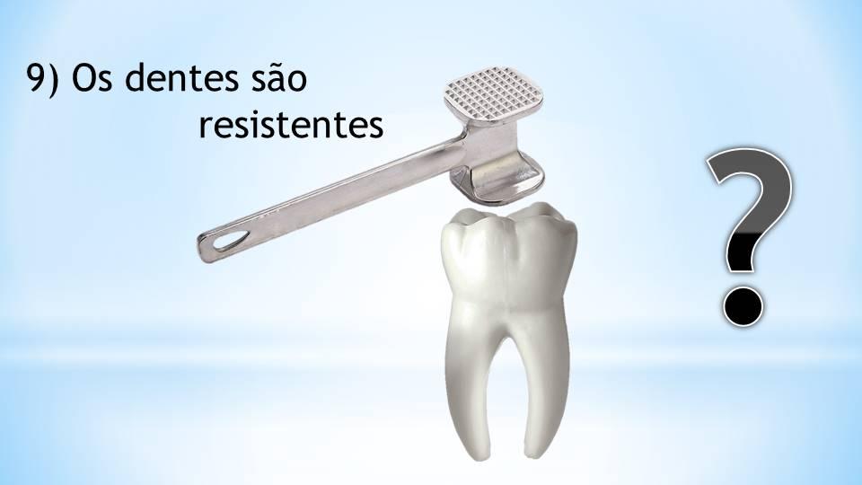 Os dentes são fracos ou resistentes?